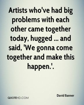 Artists who've had big problems with each other came together today, hugged ... and said, 'We gonna come together and make this happen.'.