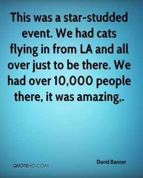 This was a star-studded event. We had cats flying in from LA and all over just to be there. We had over 10,000 people there, it was amazing.