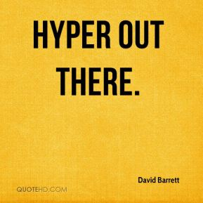 Hyper out there.