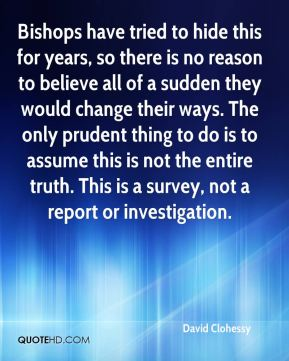 Bishops have tried to hide this for years, so there is no reason to believe all of a sudden they would change their ways. The only prudent thing to do is to assume this is not the entire truth. This is a survey, not a report or investigation.