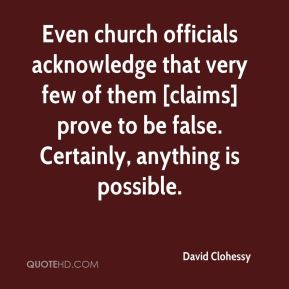 David Clohessy - Even church officials acknowledge that very few of them [claims] prove to be false. Certainly, anything is possible.
