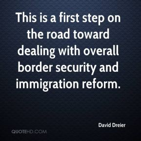 David Dreier - This is a first step on the road toward dealing with overall border security and immigration reform.