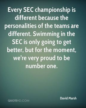 Every SEC championship is different because the personalities of the teams are different. Swimming in the SEC is only going to get better, but for the moment, we're very proud to be number one.