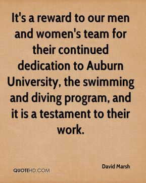 David Marsh - It's a reward to our men and women's team for their continued dedication to Auburn University, the swimming and diving program, and it is a testament to their work.