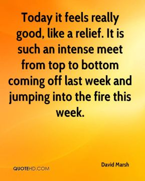 Today it feels really good, like a relief. It is such an intense meet from top to bottom coming off last week and jumping into the fire this week.