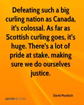 David Murdoch - Defeating such a big curling nation as Canada, it's colossal.