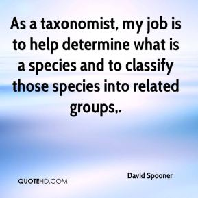 As a taxonomist, my job is to help determine what is a species and to classify those species into related groups.
