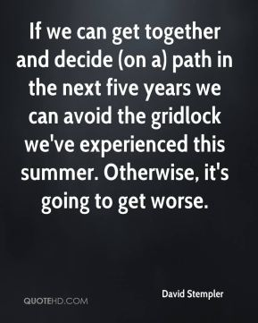 David Stempler - If we can get together and decide (on a) path in the next five years we can avoid the gridlock we've experienced this summer. Otherwise, it's going to get worse.