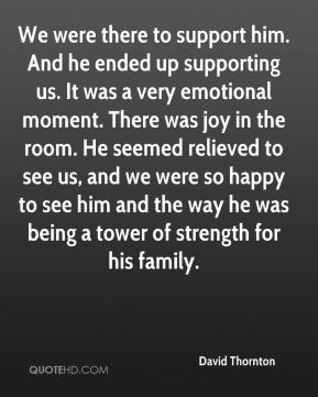 We were there to support him. And he ended up supporting us. It was a very emotional moment. There was joy in the room. He seemed relieved to see us, and we were so happy to see him and the way he was being a tower of strength for his family.