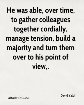 He was able, over time, to gather colleagues together cordially, manage tension, build a majority and turn them over to his point of view.
