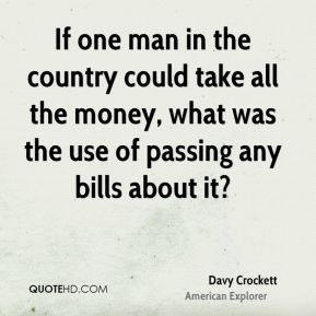 If one man in the country could take all the money, what was the use of passing any bills about it?