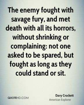 The enemy fought with savage fury, and met death with all its horrors, without shrinking or complaining: not one asked to be spared, but fought as long as they could stand or sit.