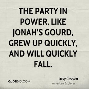 The party in power, like Jonah's gourd, grew up quickly, and will quickly fall.