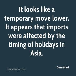 Dean Maki - It looks like a temporary move lower. It appears that imports were affected by the timing of holidays in Asia.