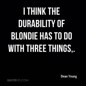 I think the durability of Blondie has to do with three things.