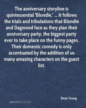 The anniversary storyline is quintessential 'Blondie,' ... It follows the trials and tribulations that Blondie and Dagwood face as they plan their anniversary party, the biggest party ever to take place on the funny pages. Their domestic comedy is only accentuated by the addition of so many amazing characters on the guest list.
