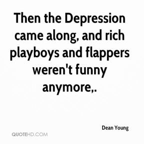 Dean Young - Then the Depression came along, and rich playboys and flappers weren't funny anymore.