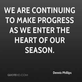 Dennis Phillips - We are continuing to make progress as we enter the heart of our season.