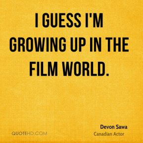 Devon Sawa - I guess I'm growing up in the film world.