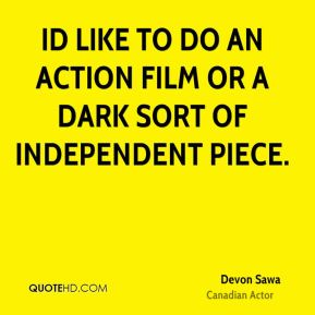 Devon Sawa - Id like to do an action film or a dark sort of independent piece.