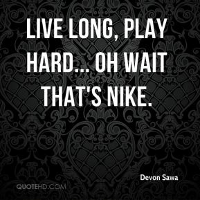Devon Sawa - Live long, play hard... oh wait that's Nike.