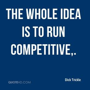 Dick Trickle - The whole idea is to run competitive.