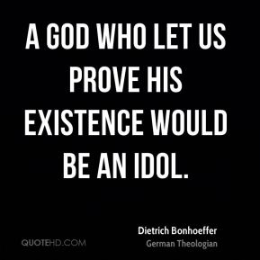 A god who let us prove his existence would be an idol.