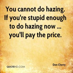 Don Cherry - You cannot do hazing. If you're stupid enough to do hazing now ... you'll pay the price.