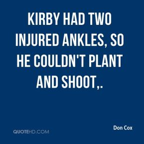 Kirby had two injured ankles, so he couldn't plant and shoot.