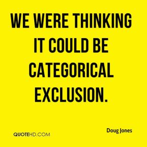 Doug Jones - We were thinking it could be Categorical Exclusion.