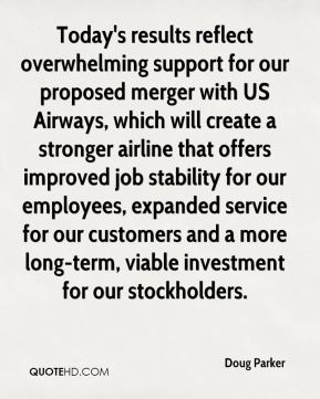 Doug Parker - Today's results reflect overwhelming support for our proposed merger with US Airways, which will create a stronger airline that offers improved job stability for our employees, expanded service for our customers and a more long-term, viable investment for our stockholders.