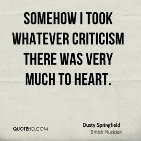 Dusty Springfield - Somehow I took whatever criticism there was very much to heart.