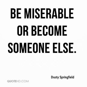 Dusty Springfield - Be miserable or become someone else.