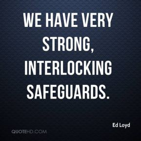 We have very strong, interlocking safeguards.