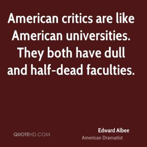 American critics are like American universities. They both have dull and half-dead faculties.