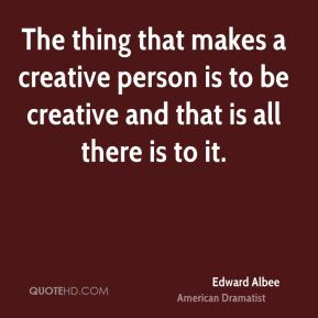 The thing that makes a creative person is to be creative and that is all there is to it.