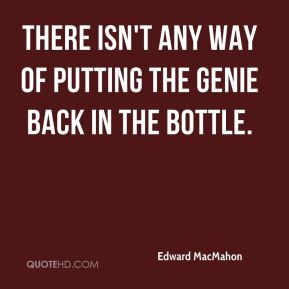 Edward MacMahon - There isn't any way of putting the genie back in the bottle.