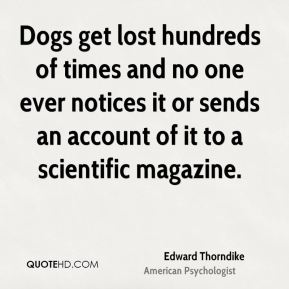 Edward Thorndike - Dogs get lost hundreds of times and no one ever notices it or sends an account of it to a scientific magazine.