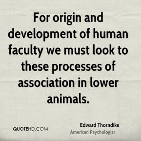 For origin and development of human faculty we must look to these processes of association in lower animals.