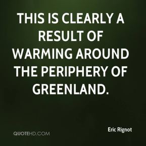 Eric Rignot - This is clearly a result of warming around the periphery of Greenland.