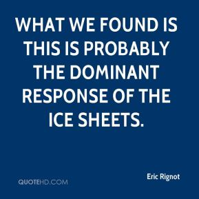 Eric Rignot - What we found is this is probably the dominant response of the ice sheets.