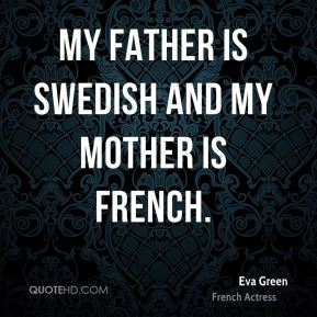 My father is Swedish and my mother is French.