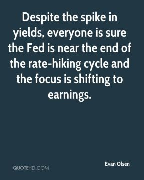 Evan Olsen - Despite the spike in yields, everyone is sure the Fed is near the end of the rate-hiking cycle and the focus is shifting to earnings.
