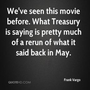 We've seen this movie before. What Treasury is saying is pretty much of a rerun of what it said back in May.