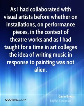 Gavin Bryars - As I had collaborated with visual artists before whether on installations, on performance pieces, in the context of theatre works and as I had taught for a time in art colleges the idea of writing music in response to painting was not alien.
