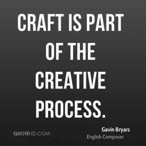 Craft is part of the creative process.