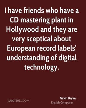I have friends who have a CD mastering plant in Hollywood and they are very sceptical about European record labels' understanding of digital technology.