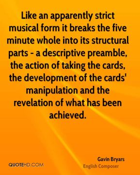 Gavin Bryars - Like an apparently strict musical form it breaks the five minute whole into its structural parts - a descriptive preamble, the action of taking the cards, the development of the cards' manipulation and the revelation of what has been achieved.