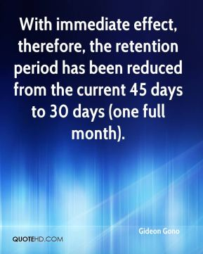 Gideon Gono - With immediate effect, therefore, the retention period has been reduced from the current 45 days to 30 days (one full month).