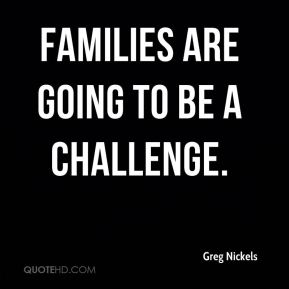 Families are going to be a challenge.